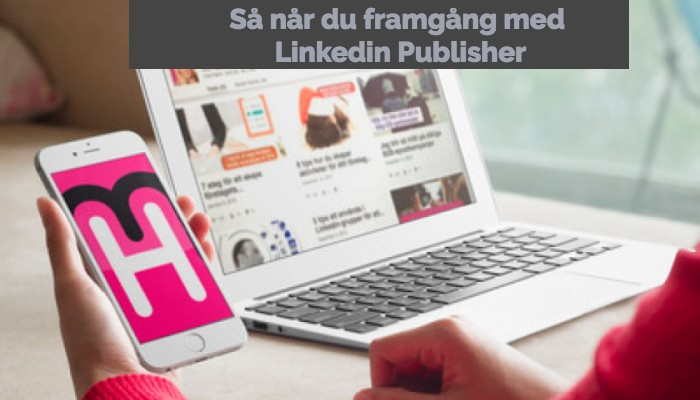 Så kommer du igång med LinkedIn Publisher.jpg